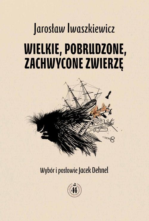 okładka Wielkie pobrudzone zachwycone zwierzę, Książka   Jarosław Iwaszkiewicz