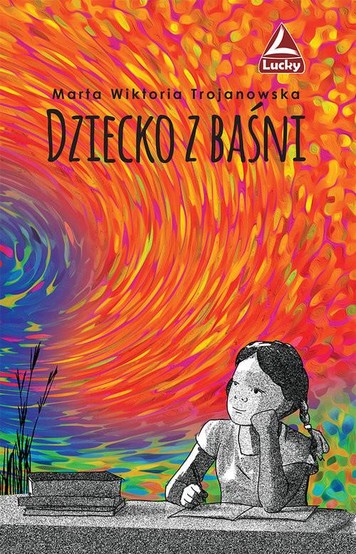 okładka Dziecko z baśni, Książka | Marta Wiktoria Trojanowska