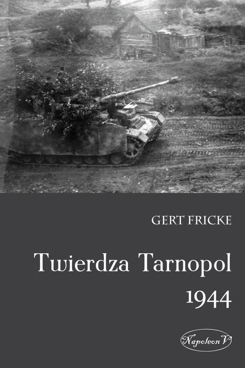 okładka Twierdza Tarnopol 1944, Książka | Fricke Gert