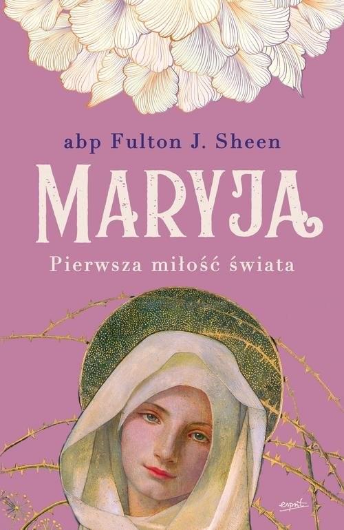 okładka Maryja Pierwsza miłość świataksiążka      Fulton J. Sheen