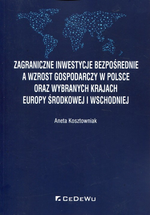 okładka Zagraniczne inwestycje bezpośrednie a wzrost gospodarczy w Polsce oraz wybranych krajach Europy Środkowej i Wschodniej, Książka   Kosztowniak Aneta
