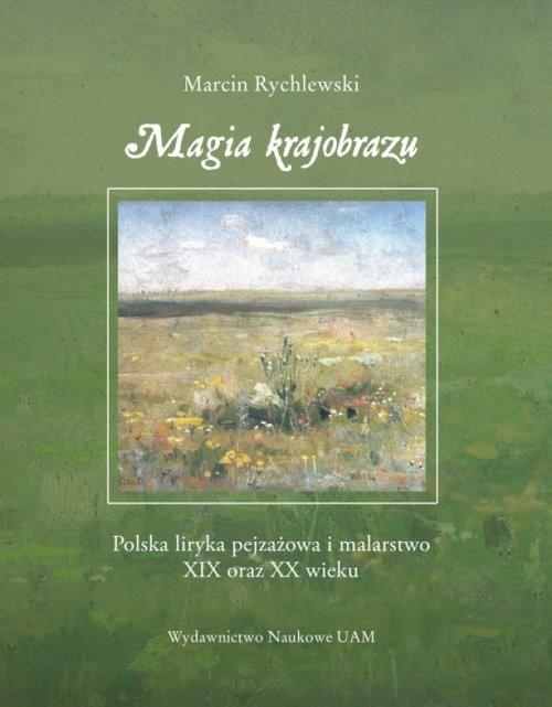 okładka Magia krajobrazu Polska liryka pejzażowa i malarstwo XIX oraz XX wieku, Książka | Rychlewski Marcin