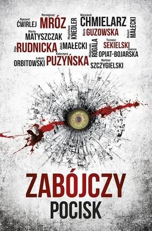 okładka Zabójczy pociskksiążka |  | Mróz Remigiusz, Puzyńska Katarzyna, Chmielarz Wojciech, Guzowska Marta