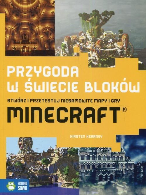 okładka Przygoda w świecie bloków Stwórz i przetestuj niesamowite mapy i gry Minecraft, Książka   Kearney Kirsten