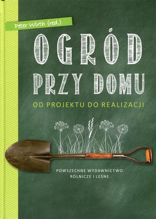 okładka Ogród przy domu Od projektu do realizacjiksiążka |  | Peter Wirth, Peter Hagen, Marcel Wehland