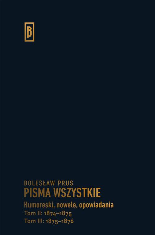 okładka Humoreski nowele, opowiadania.  Tom II: 1874-1875; Tom III: 1875-1876, Książka | Bolesław Prus