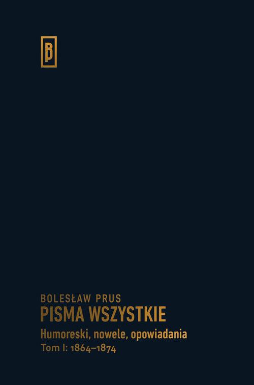 okładka Humoreski nowele, opowiadania. Tom I: 1864-1874, Książka | Bolesław Prus