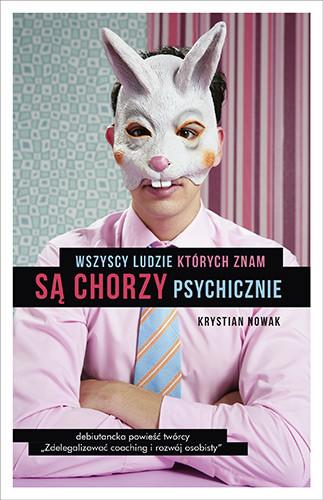 okładka Wszyscy ludzie, których znam, są chorzy psychicznie, Książka | Nowak Krystian