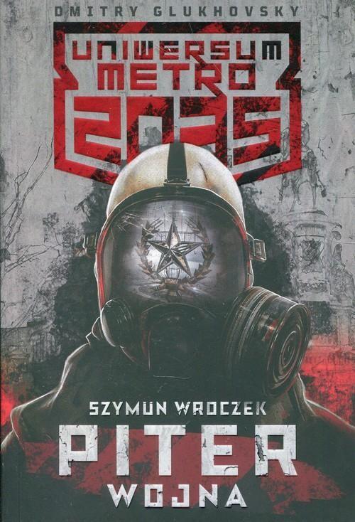 okładka Uniwersum Metro 2035: Piter. Wojna, Książka   Wroczek Szymun