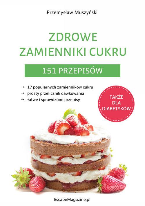 okładka Zdrowe zamienniki cukru 151 przepisów, Książka | Muszyński Przemysław