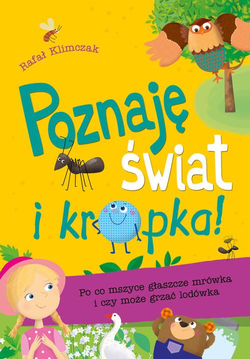 okładka Poznaję świat i… kropka! Po co mszyce głaszcze mrówka i czy może grzać lodówka, Książka | Klimczak Rafał