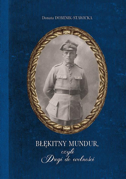 okładka Błękitny mundur, czyli Drogi do wolnościksiążka      Donata  Dominik-Stawicka