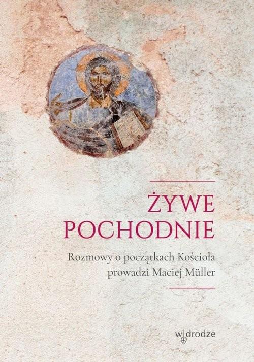 okładka Żywe pochodnie Rozmowy o narodzinach Kościoła, Książka | Muller Maciej