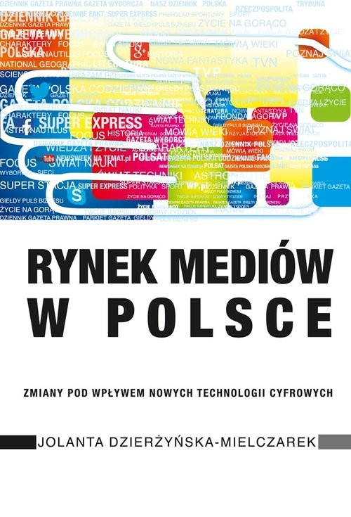 okładka Rynek mediów w Polsce Zmiany pod wpływem nowych technologii cyfrowychksiążka |  | Dzierżyńska-Mielczarek Jolanta