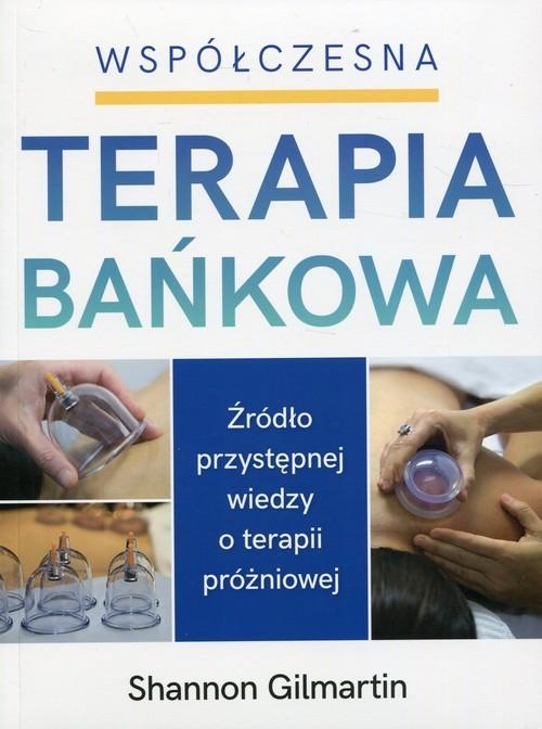 okładka Współczesna terapia bańkowa Źródło przystępnej wiedzy o terapii próżniowej, Książka | Gilmartin Shannon