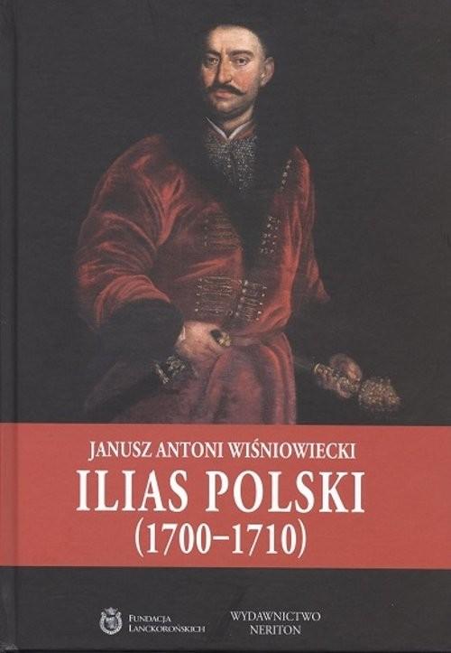 okładka Ilias Polski (1700-1710), Książka | Janusz Antoni Wisniowiecki