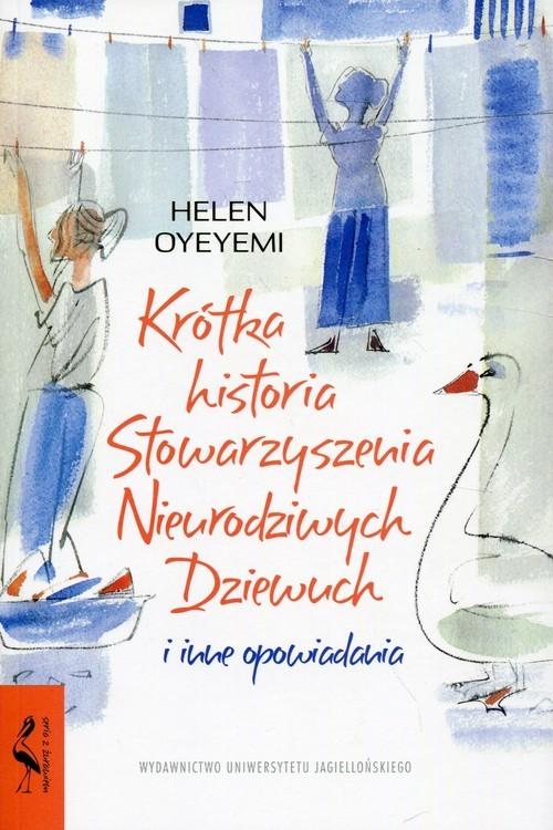 okładka Krótka historia Stowarzyszenia Nieurodziwych Dziewuch i inne opowiadaniaksiążka |  | Oyeyemi Helen