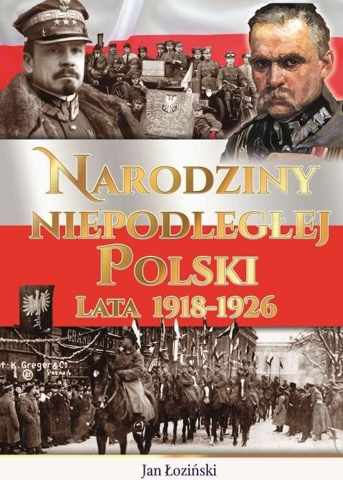 okładka Narodziny Niepodległej Polski Lata 1918-1926, Książka | Praca Zbiorowa