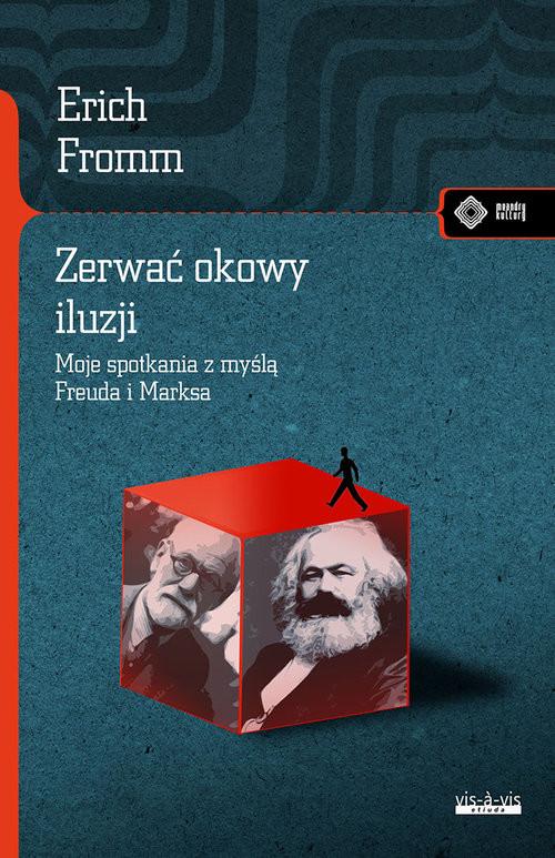 okładka Zerwać okowy iluzji Moje spotkanie z myślą Marksa i Freuda, Książka | Erich Fromm