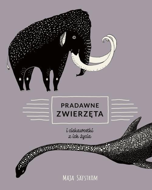 okładka Pradawne zwierzęta i ciekawostki z ich życia, Książka | Safstrom Maja