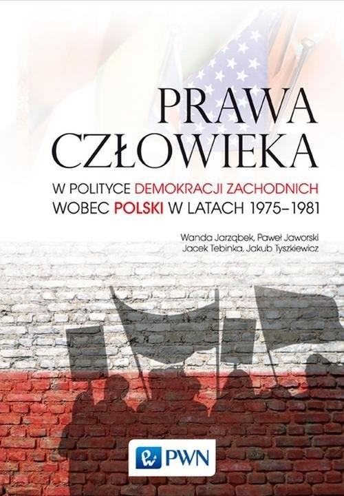 okładka Prawa człowieka w polityce demokracji zachodnich wobec Polski w latach 1975-1981, Książka | Wanda Jarząbek, Paweł Jaworski, Jacek Tebinka