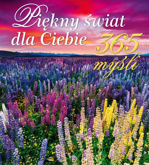 okładka Piękny świat dla Ciebie 365 myśli, Książka   Praca Zbiorowa
