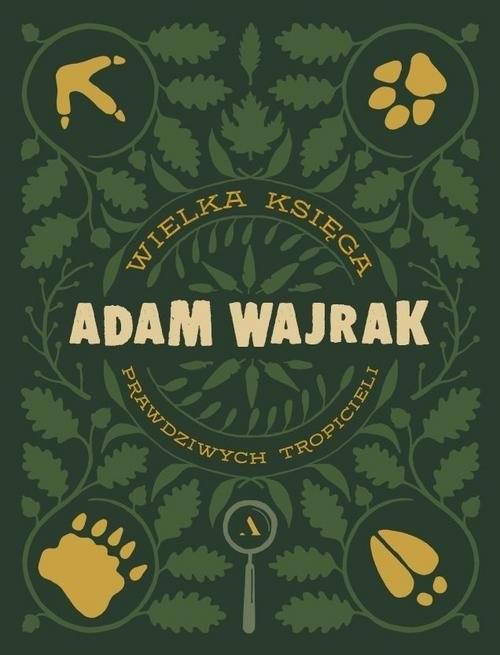 okładka Wielka Księga prawdziwych Tropicieli, Książka | Wajrak Adam
