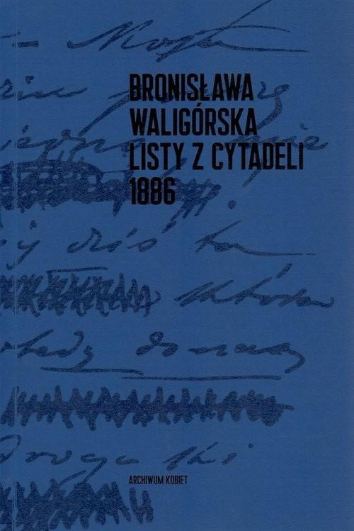 okładka Bronisława Waligórska Listy z Cytadeli, Książka | Rudaś-Grodzkiej Monika