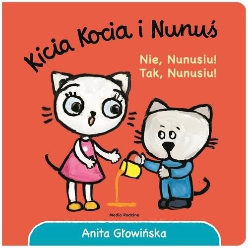okładka Kicia Kocia i Nunuś Nie, Nunusiu! Tak, Nunusiu!, Książka | Głowińska Anita