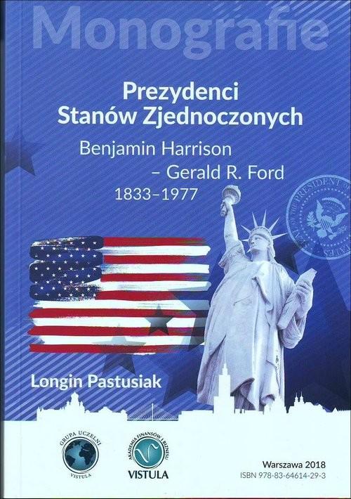 okładka Prezydenci Stanów Zjednoczonych Część 2 Benjamin Harrison - Gerald R. Ford 1833-1977, Książka | Pastusiak Longin