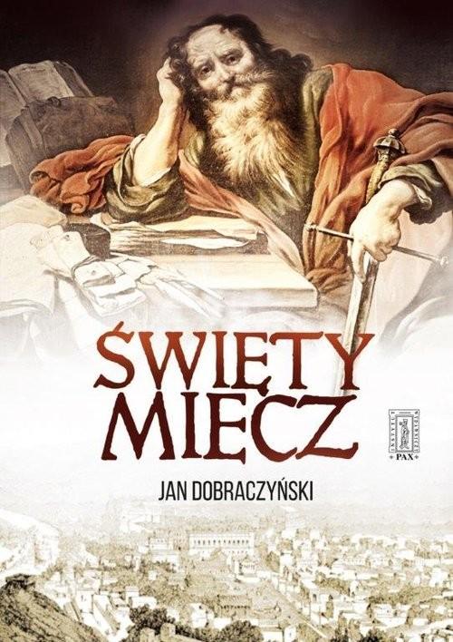 okładka Święty Miecz, Książka   Dobraczyński Jan