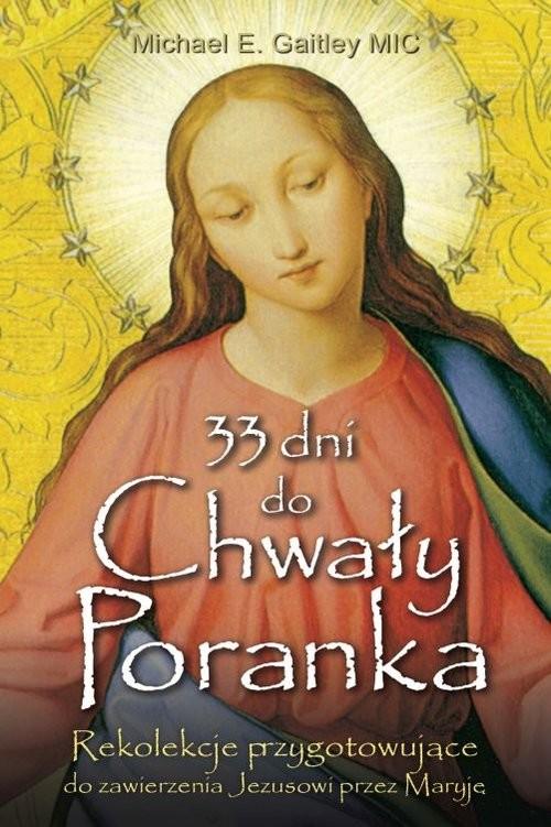 okładka 33 dni do Chwały Poranka, Książka | Michael E. Gaitley