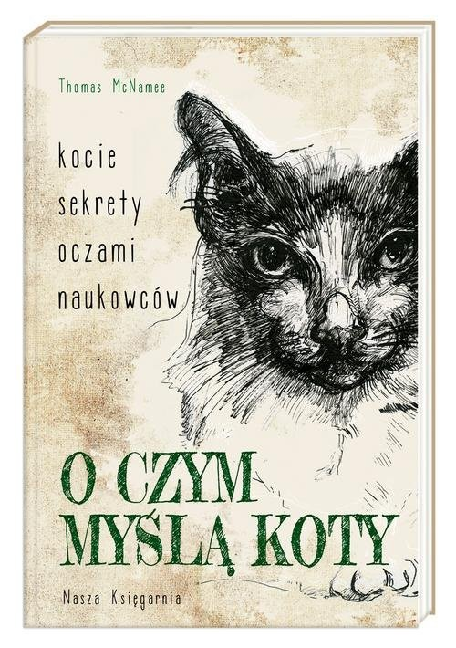 okładka O czym myślą koty Kocie sekrety oczami naukowców, Książka   McNamee Thomas