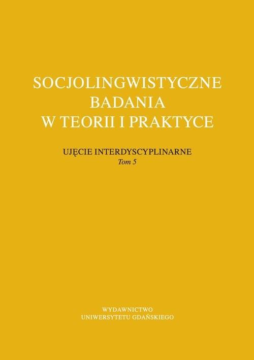 okładka Socjolingwistyczne badania w teorii i praktyce Ujęcie interdyscyplinarne. Tom 5, Książka |