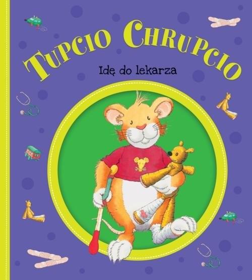 okładka Tupcio Chrupcio Idę do lekarzaksiążka     