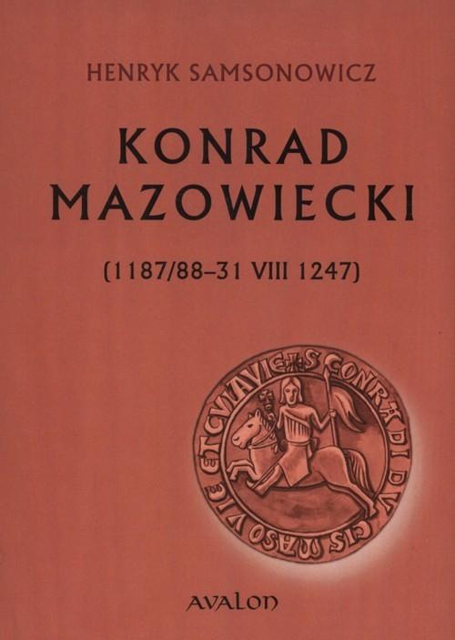 okładka Konrad Mazowiecki 1187/88-31 VIII 1247, Książka | Samsonowicz Henryk