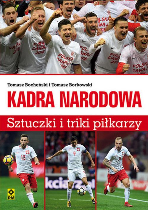 okładka Kadra Narodowa Sztuczki i triki piłkarzy, Książka | Tomasz Bocheński, Tomasz Borkowski