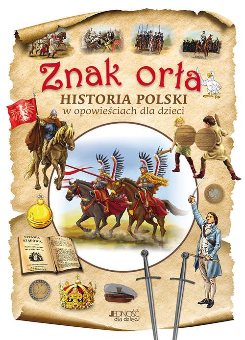 okładka Znak orła Historia Polski w opowieściach dla dzieci, Książka | Dorota Skwark, Aleksander Panek