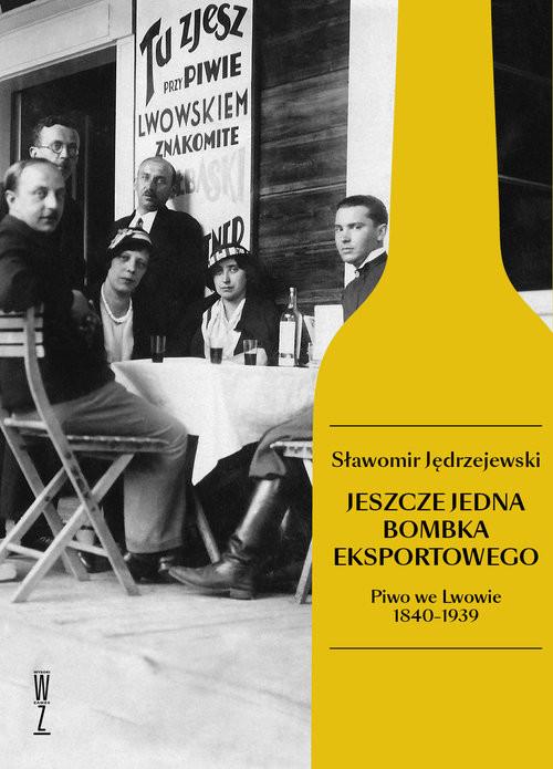 okładka Jeszcze jedna bombka eksportowego Piwo we Lwowie 1840-1939, Książka | Jędrzejewski Sławomir