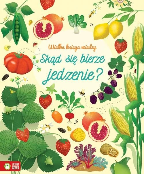 okładka Wielka księga wiedzy Skąd się bierze jedzenie?, Książka | Bone Emily