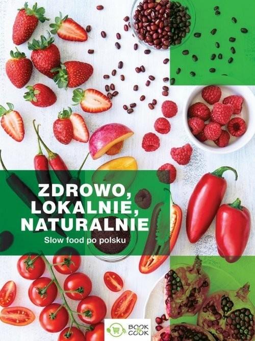 okładka Zdrowo lokalnie naturalnie Slow Food po polsku, Książka |