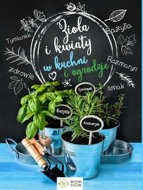 okładka Zioła i kwiaty w kuchni i ogrodzie, Książka |