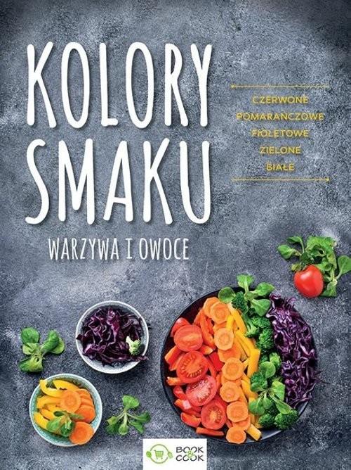 okładka Kolory smaku Warzywa i owoce Czerwone Pomarańczowe Fioletowe Zielone Białe, Książka |