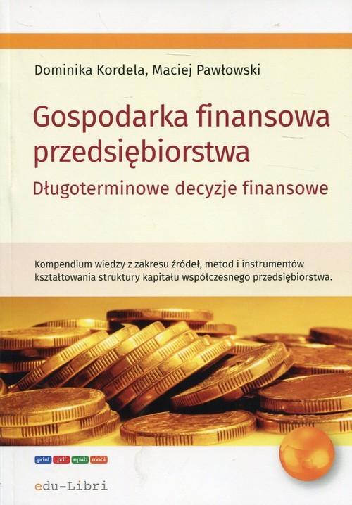 okładka Gospodarka finansowa przedsiębiorstwa Długoterminowe decyzje finansoweksiążka |  | Dominika Kordela, Maciej Pawłowski