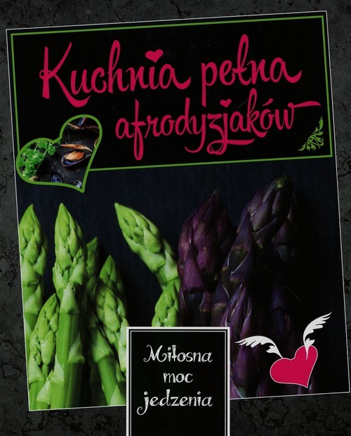 okładka Kuchnia pełna afrodyzjaków Miłosna moc jedzenia, Książka |