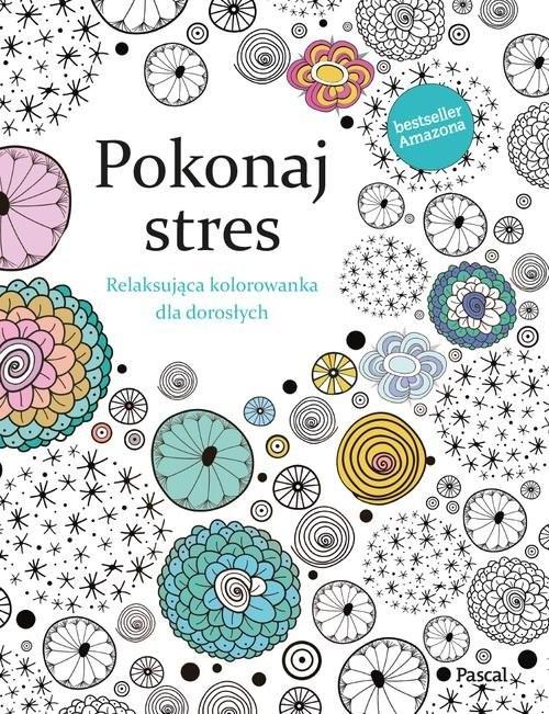 okładka Pokonaj Stres Relaksująca kolorowanka dla dorosłych, Książka | Rose Christina