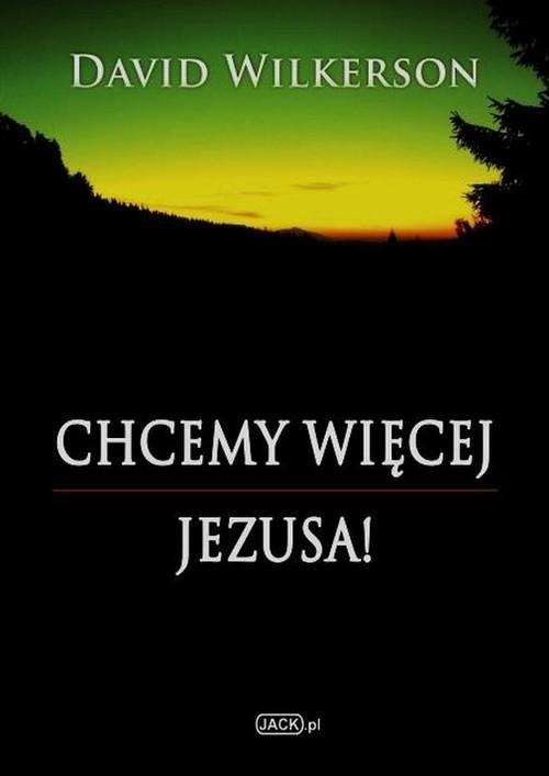 okładka Chcemy więcej Jezusaksiążka      Wilkerson David