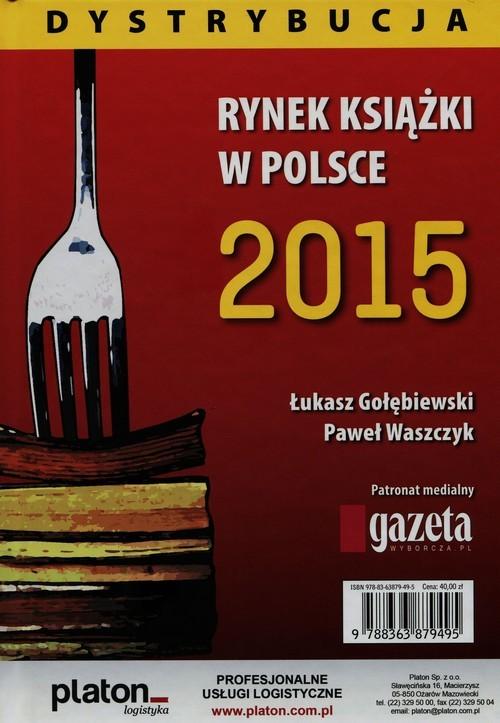 okładka Rynek książki w Polsce 2015 Dystrybucja, Książka | Łukasz Gołębiewski, Paweł  Waszczyk