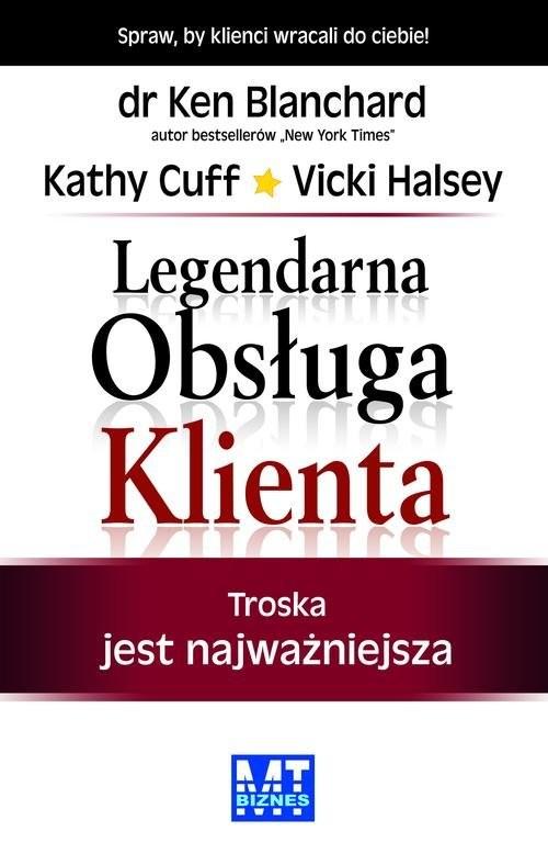 okładka Legendarna Obsługa Klienta Troska jest najważniejsza, Książka | Ken Blanchard, Kathy Cuff, Vicki Halsey