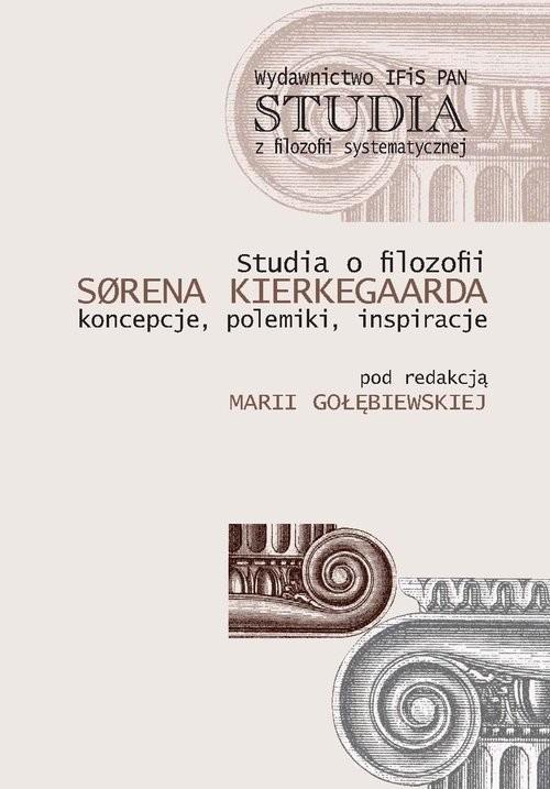 okładka Studia o filozofii Sorena Kierkegaarda Koncepcje, polemiki, inspiracje, Książka  